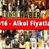 2016 – Alkol Fiyatları – (Zamlı Liste)